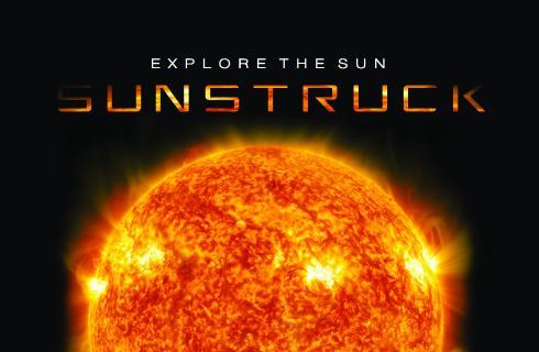 Explore the Sun, Sunstruck!  Planetarium Show flyer