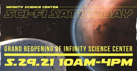 Infinity Science Center Sci-Fi Saturday Grand Reopening of INFINITY Science Center 5/29/21 10AM-4PM