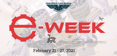 E-Week at Frontiers of Flight Museum (February 21st-27th, 2021)