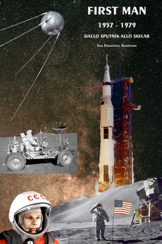 FIRST MAN 1957 - 1979 Dallo Sputnik allo Skylab